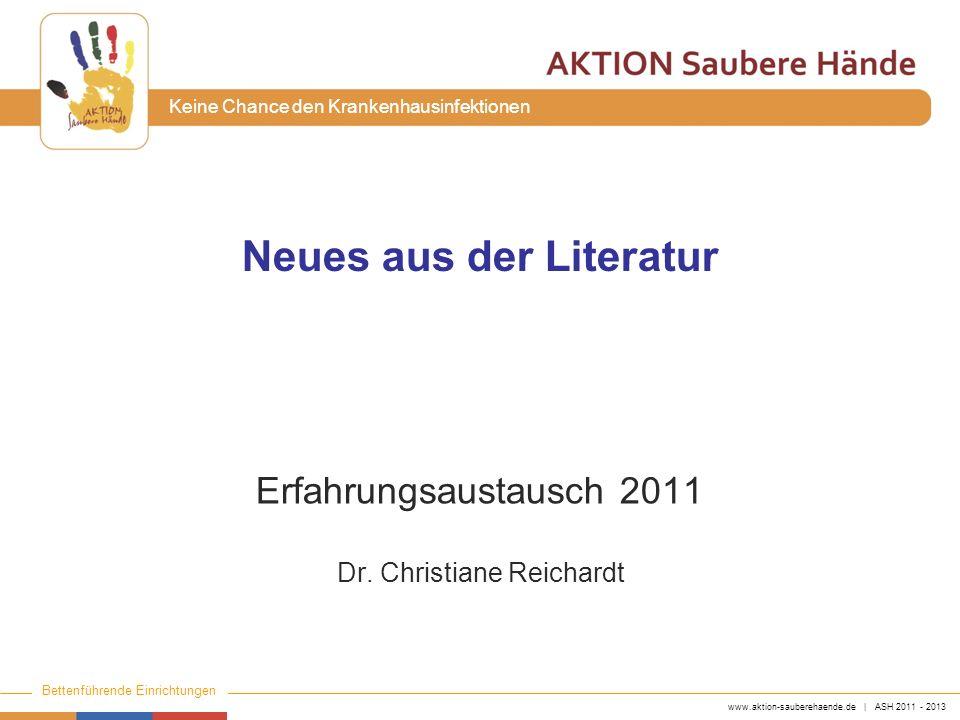 www.aktion-sauberehaende.de | ASH 2011 - 2013 Bettenführende Einrichtungen Keine Chance den Krankenhausinfektionen Neues aus der Literatur Erfahrungsa