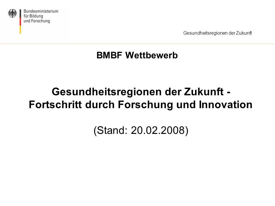 Gesundheitsregionen der Zukunft BMBF Wettbewerb Gesundheitsregionen der Zukunft - Fortschritt durch Forschung und Innovation (Stand: 20.02.2008)