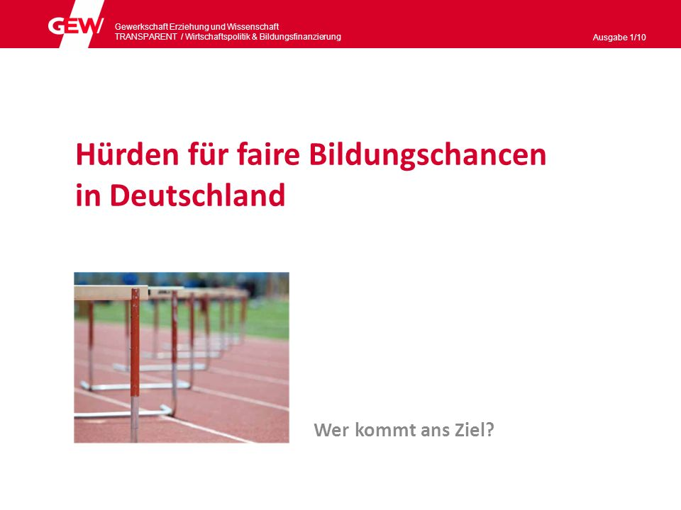 Gewerkschaft Erziehung und Wissenschaft TRANSPARENT / Wirtschaftspolitik & Bildungsnanzierung Ausgabe 1/10 2