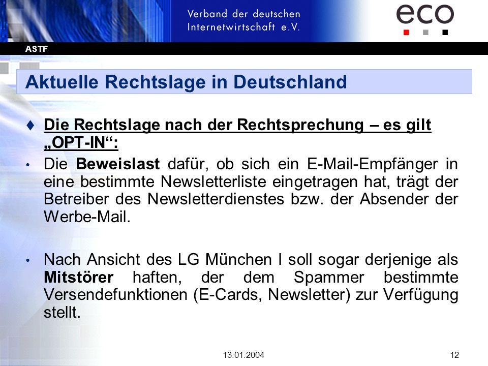 ASTF 13.01.200412 Aktuelle Rechtslage in Deutschland t Die Rechtslage nach der Rechtsprechung – es gilt OPT-IN: Die Beweislast dafür, ob sich ein E-Ma