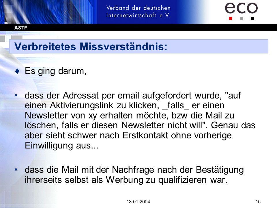 ASTF 13.01.200415 Verbreitetes Missverständnis: t Es ging darum, dass der Adressat per email aufgefordert wurde,