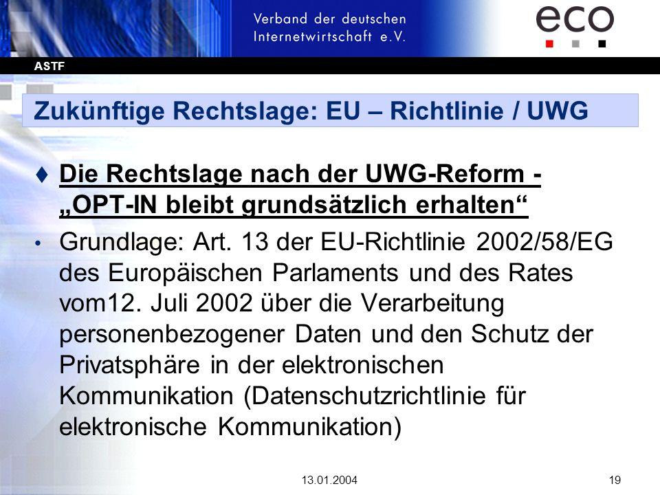 ASTF 13.01.200419 Zukünftige Rechtslage: EU – Richtlinie / UWG t Die Rechtslage nach der UWG-Reform - OPT-IN bleibt grundsätzlich erhalten Grundlage: