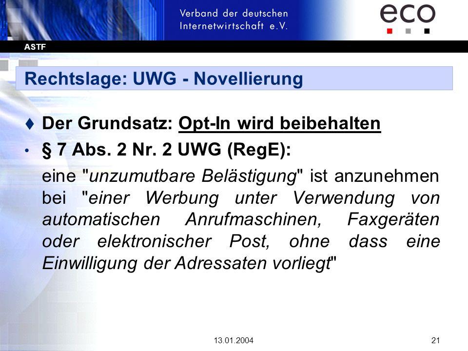 ASTF 13.01.200421 Rechtslage: UWG - Novellierung t Der Grundsatz: Opt-In wird beibehalten § 7 Abs. 2 Nr. 2 UWG (RegE): eine