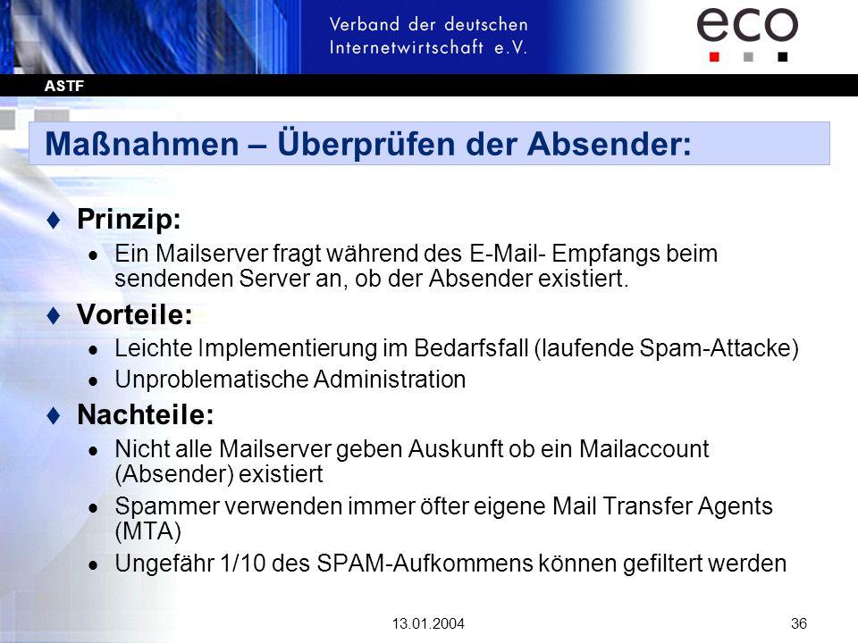 ASTF 13.01.200436 Maßnahmen – Überprüfen der Absender: t Prinzip: Ein Mailserver fragt während des E-Mail- Empfangs beim sendenden Server an, ob der A