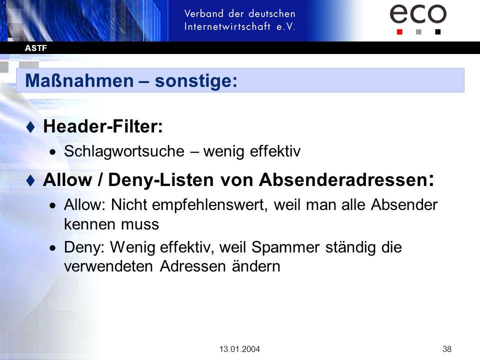 ASTF 13.01.200438 Maßnahmen – sonstige: t Header-Filter: Schlagwortsuche – wenig effektiv t Allow / Deny-Listen von Absenderadressen : Allow: Nicht em