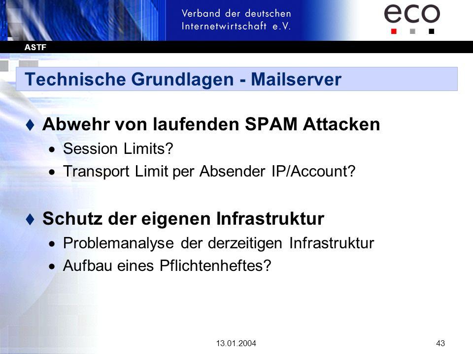 ASTF 13.01.200443 Technische Grundlagen - Mailserver t Abwehr von laufenden SPAM Attacken Session Limits? Transport Limit per Absender IP/Account? t S