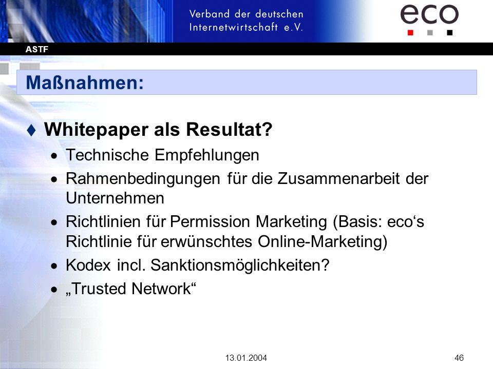 ASTF 13.01.200446 Maßnahmen: t Whitepaper als Resultat? Technische Empfehlungen Rahmenbedingungen für die Zusammenarbeit der Unternehmen Richtlinien f