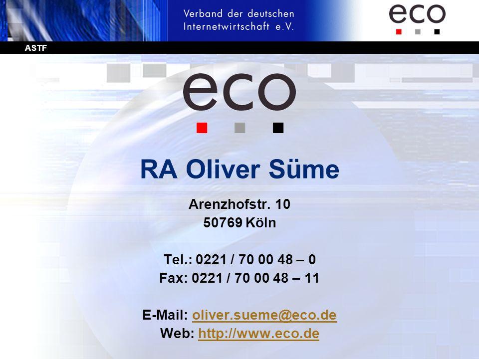 ASTF RA Oliver Süme Arenzhofstr. 10 50769 Köln Tel.: 0221 / 70 00 48 – 0 Fax: 0221 / 70 00 48 – 11 E-Mail: oliver.sueme@eco.deoliver.sueme@eco.de Web: