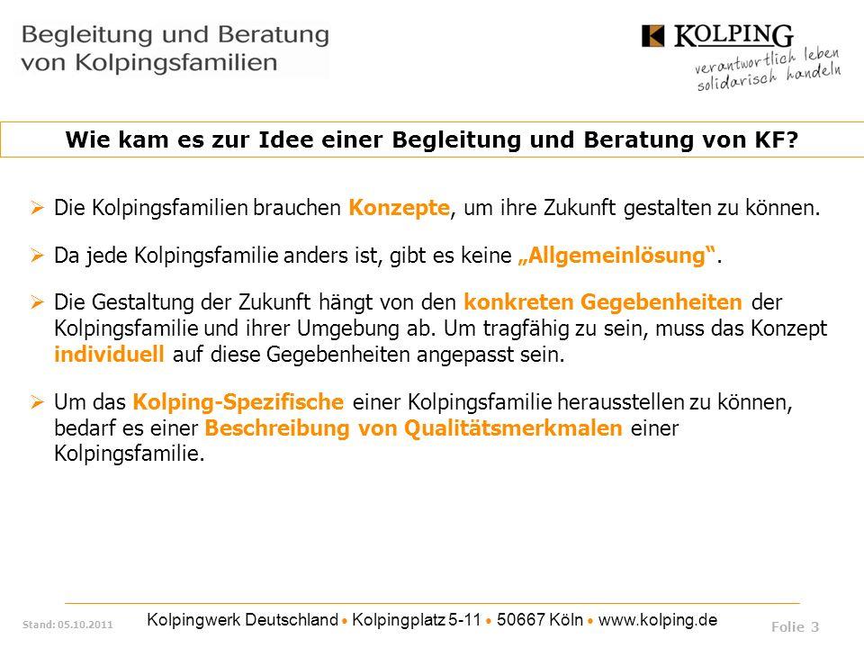 Kolpingwerk Deutschland Kolpingplatz 5-11 50667 Köln www.kolping.de Stand: 05.10.2011 Bundeshauptausschuss 2006 (DV Regensburg) Beschluss über ein Rahmenkonzept zur Stärkung von Kolpingsfamilien Umsetzung: Beschlüsse zur Einrichtung eines flächendeckenden Begleitungs- und Beratungssystems Einrichtung eines Angebotes von Fortbildungen für Leitungsaufgaben Einrichtung eines Angebotes der sachlich fachlichen Fortbildung Erstellung eines Infopools Bundesversammlung 2004 (DV Osnabrück) Einrichtung einer Zukunftskommission Wie sollte es weiter gehen.