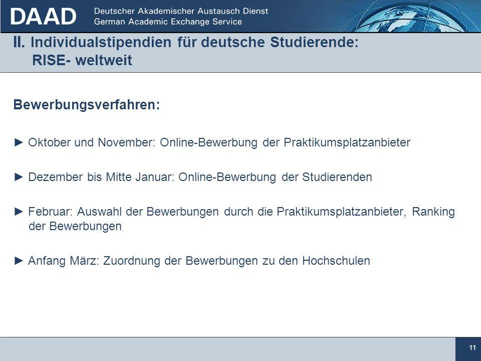11 II. Individualstipendien für deutsche Studierende: RISE- weltweit Bewerbungsverfahren: Oktober und November: Online-Bewerbung der Praktikumsplatzan