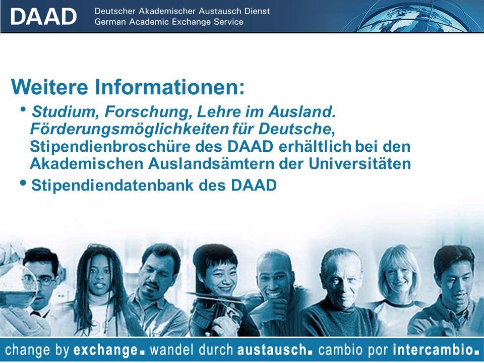 17 Weitere Informationen: Studium, Forschung, Lehre im Ausland..Förderungsmöglichkeiten für Deutsche,.Stipendienbroschüre des DAAD erhältlich bei den.