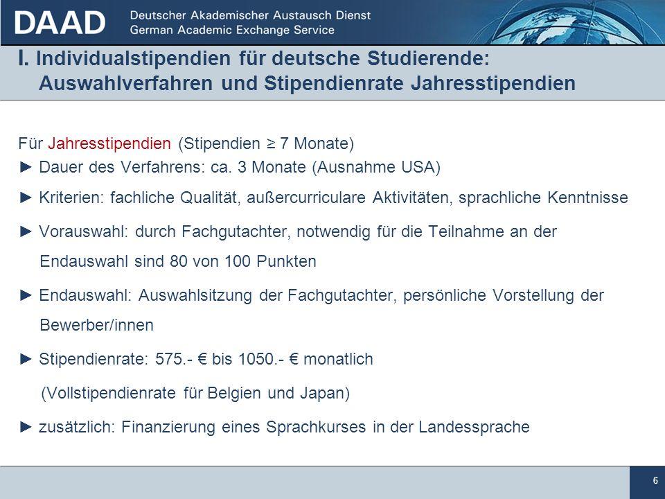 6 I. Individualstipendien für deutsche Studierende: Auswahlverfahren und Stipendienrate Jahresstipendien Für Jahresstipendien (Stipendien 7 Monate) Da