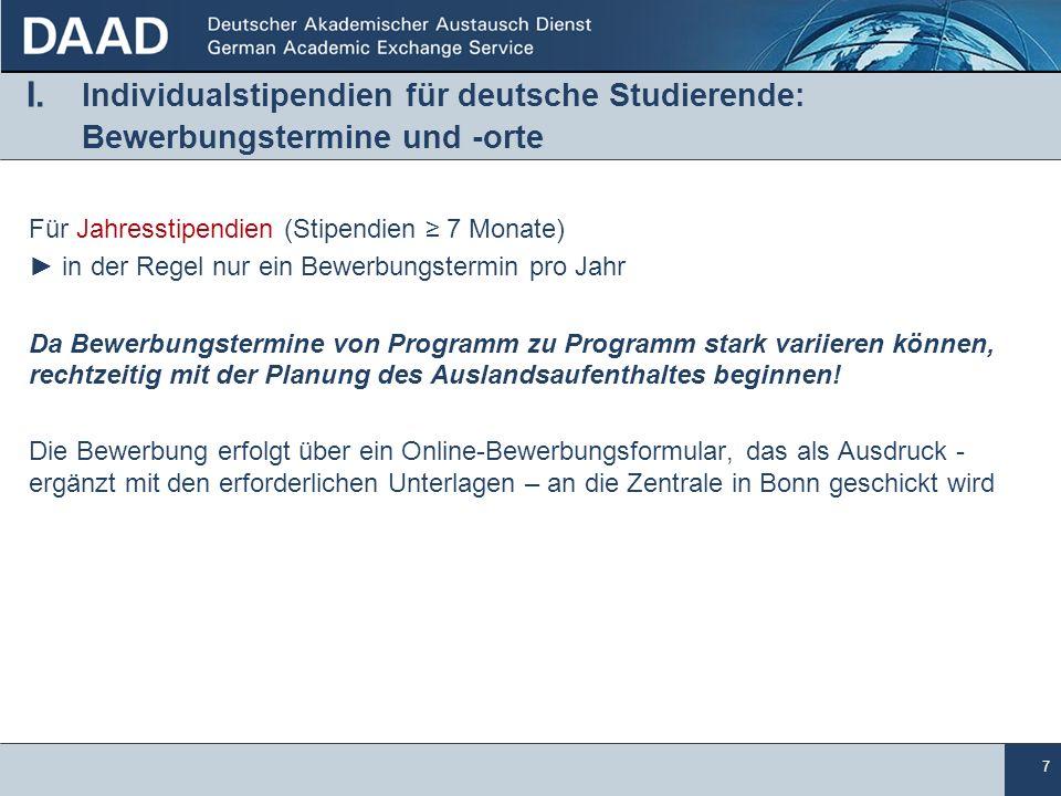 7 I. Individualstipendien für deutsche Studierende: Bewerbungstermine und -orte Für Jahresstipendien (Stipendien 7 Monate) in der Regel nur ein Bewerb