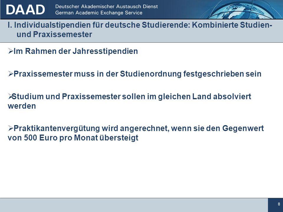 8 I. Individualstipendien für deutsche Studierende: Kombinierte Studien- und Praxissemester Im Rahmen der Jahresstipendien Praxissemester muss in der
