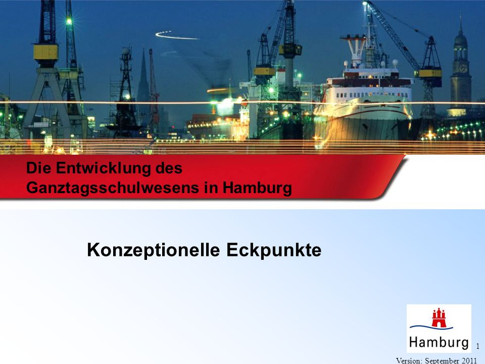1 Version: September 2011 Die Entwicklung des Ganztagsschulwesens in Hamburg Konzeptionelle Eckpunkte