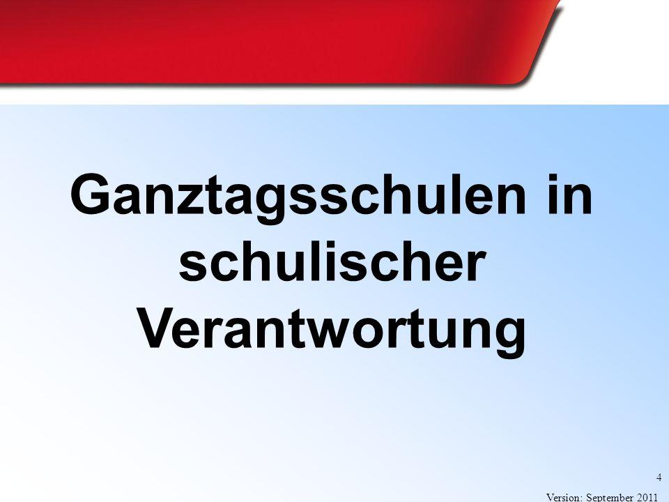 4 Version: September 2011 Ganztagsschulen in schulischer Verantwortung
