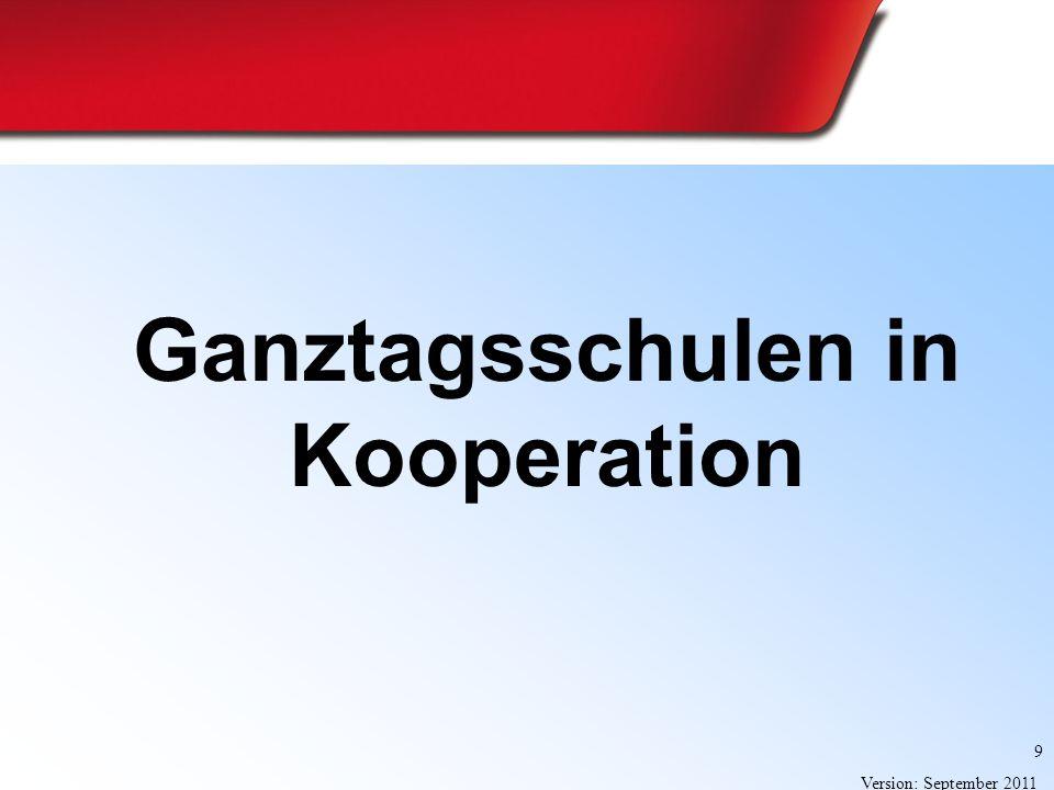 9 Version: September 2011 Ganztagsschulen in Kooperation