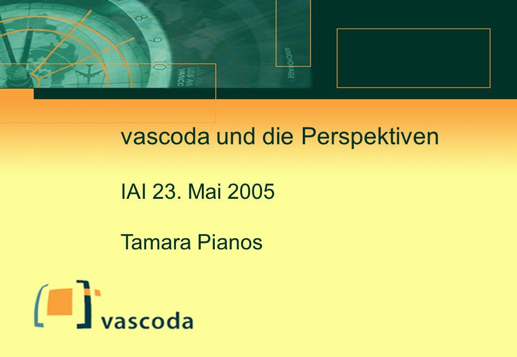 Tamara Pianos Mai 2005 Zielsetzung von vascoda Zugangsportal für wissenschaftliche Information Einfache Recherche verknüpft mit schnellem Zugriff auf gewünschtes Dokument Nachweis von qualitätsgeprüften, hochwertigen Quellen Wegweiser zu hochwertigen Fachangeboten (z.B.