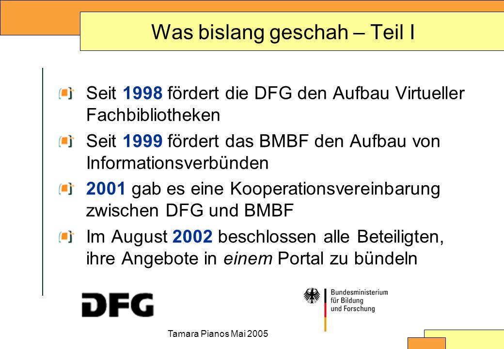 Tamara Pianos Mai 2005 Was bislang geschah – Teil I Seit 1998 fördert die DFG den Aufbau Virtueller Fachbibliotheken Seit 1999 fördert das BMBF den Au