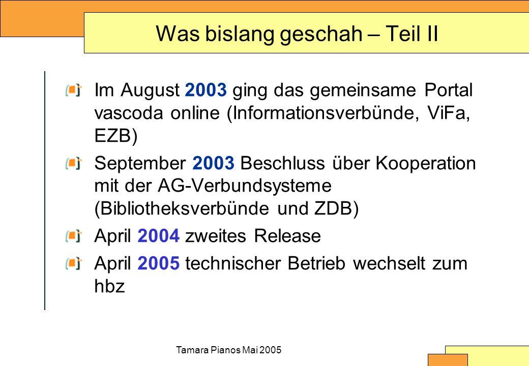 Tamara Pianos Mai 2005 Was bislang geschah – Teil II Im August 2003 ging das gemeinsame Portal vascoda online (Informationsverbünde, ViFa, EZB) Septem
