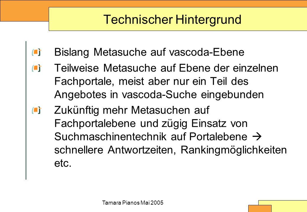Tamara Pianos Mai 2005 Internetquellen in vascoda Können weiterhin über Webservices- Schnittstelle eingebunden werden Es wird weitere Schnittstellen für Einbindung von Quellen geben Es wird auch die Möglichkeit geben, die Quellen in einen zentralen Suchmaschinenindex zu integrieren bzw.