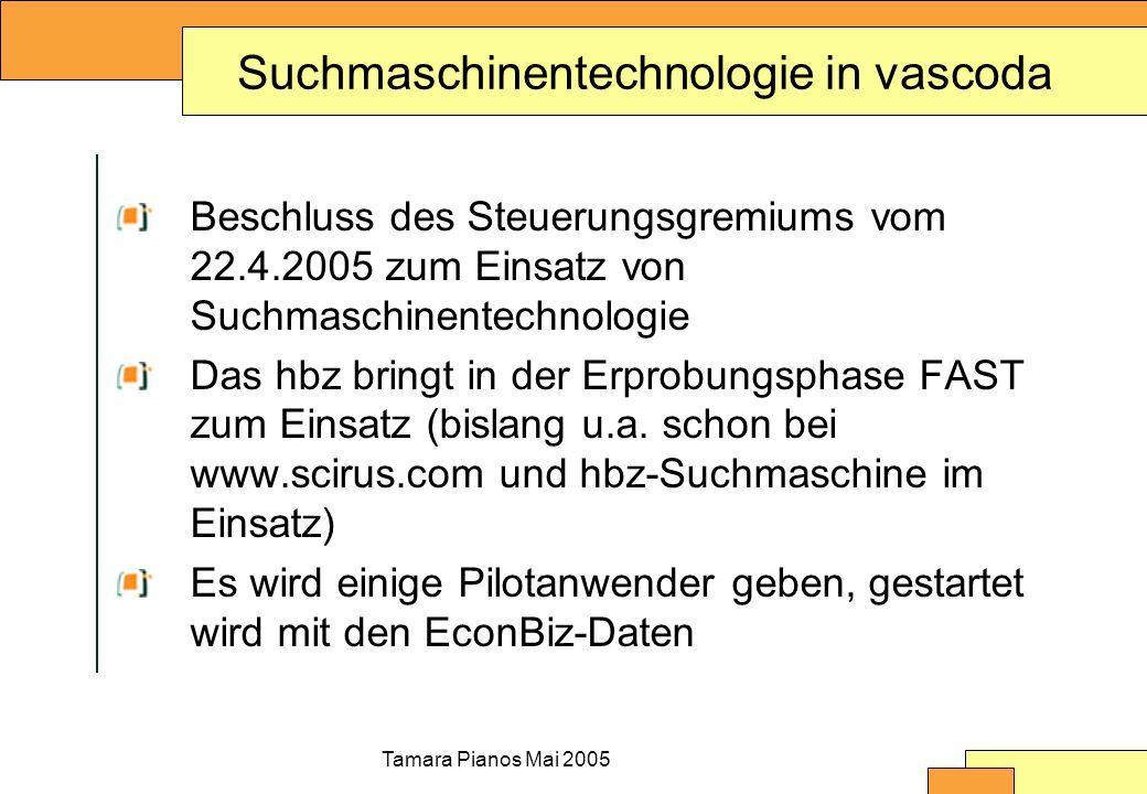 Tamara Pianos Mai 2005 Suchmaschinentechnologie in vascoda Beschluss des Steuerungsgremiums vom 22.4.2005 zum Einsatz von Suchmaschinentechnologie Das