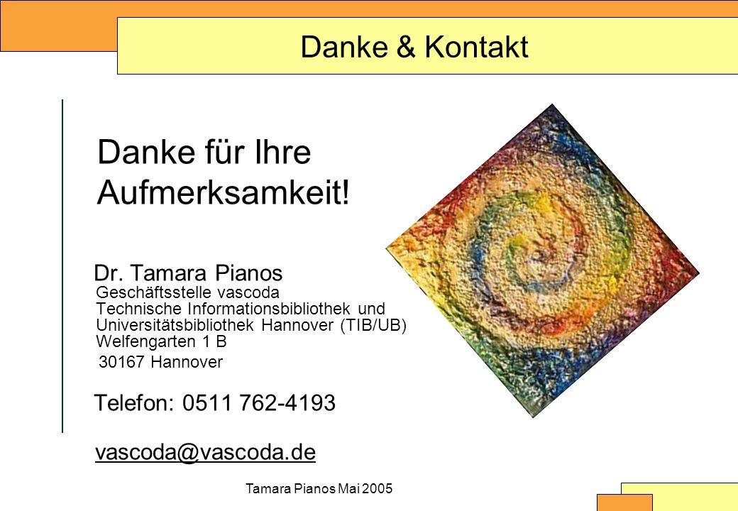 Tamara Pianos Mai 2005 Danke & Kontakt Dr. Tamara Pianos Geschäftsstelle vascoda Technische Informationsbibliothek und Universitätsbibliothek Hannover