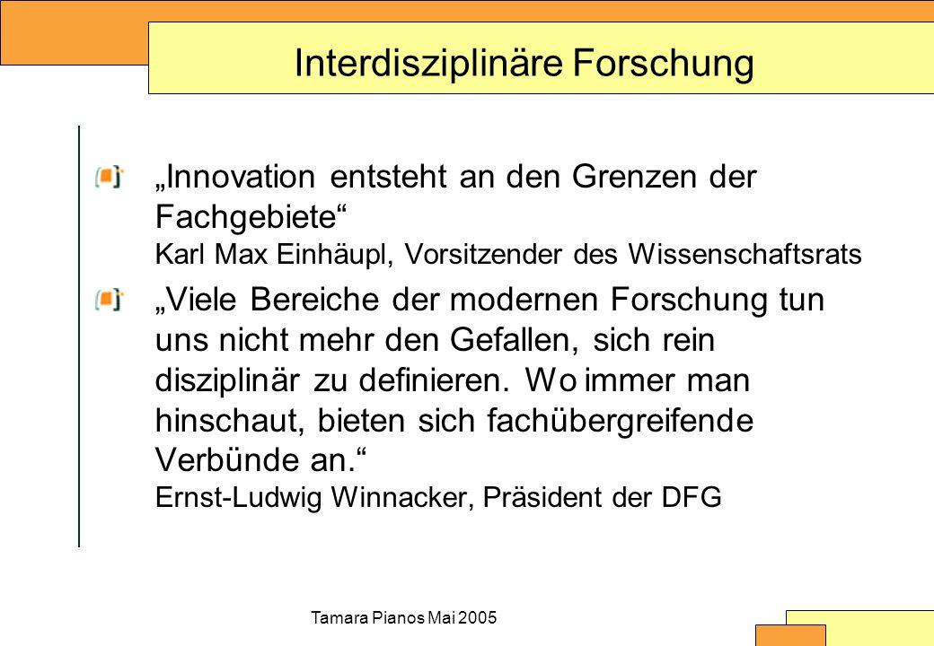 Tamara Pianos Mai 2005 Interdisziplinäre Forschung Innovation entsteht an den Grenzen der Fachgebiete Karl Max Einhäupl, Vorsitzender des Wissenschaft