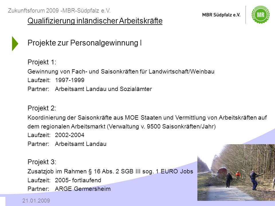 | 10 | 21.01.2009 Zukunftsforum 2009 -MBR-Südpfalz e.V. Qualifizierung inländischer Arbeitskräfte Projekte zur Personalgewinnung I Projekt 1: Gewinnun