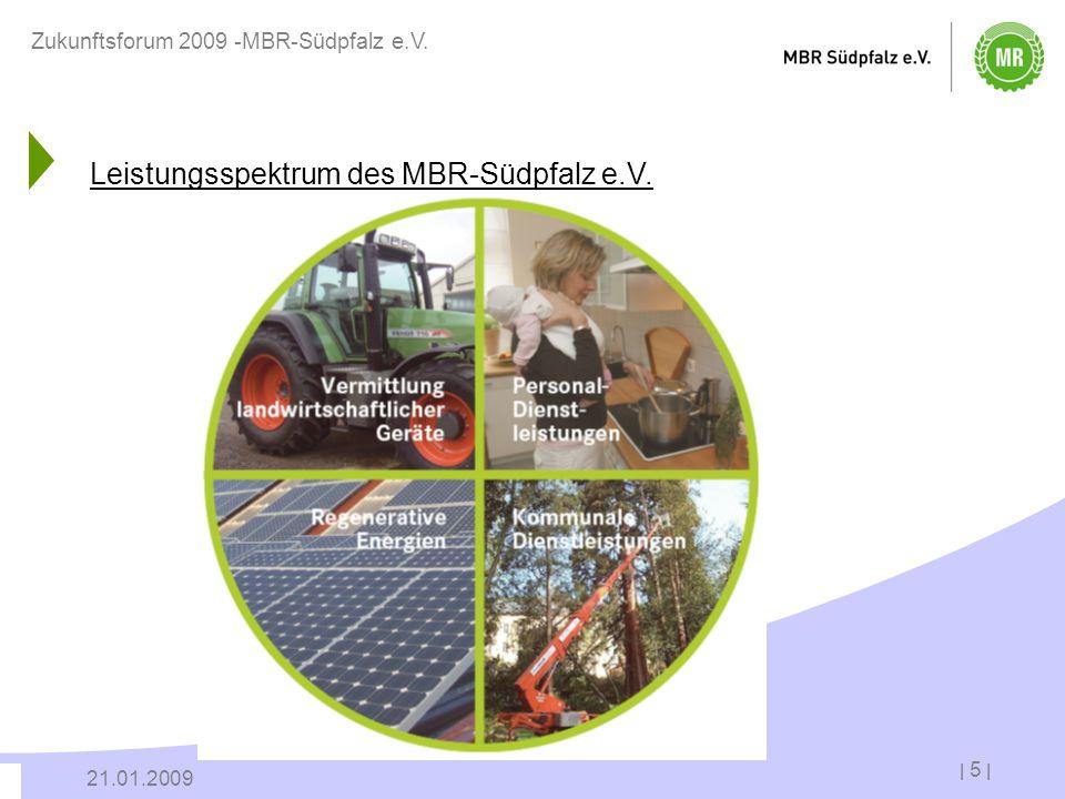 | 5 | 21.01.2009 Zukunftsforum 2009 -MBR-Südpfalz e.V. Leistungsspektrum des MBR-Südpfalz e.V.