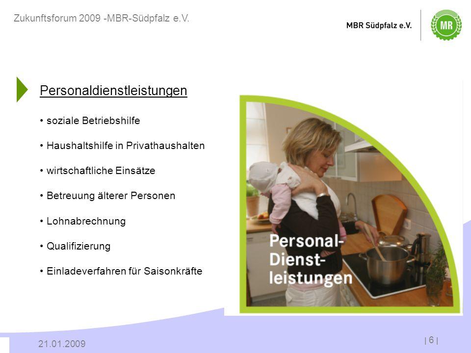 | 6 | 21.01.2009 Zukunftsforum 2009 -MBR-Südpfalz e.V. Personaldienstleistungen soziale Betriebshilfe Haushaltshilfe in Privathaushalten wirtschaftlic