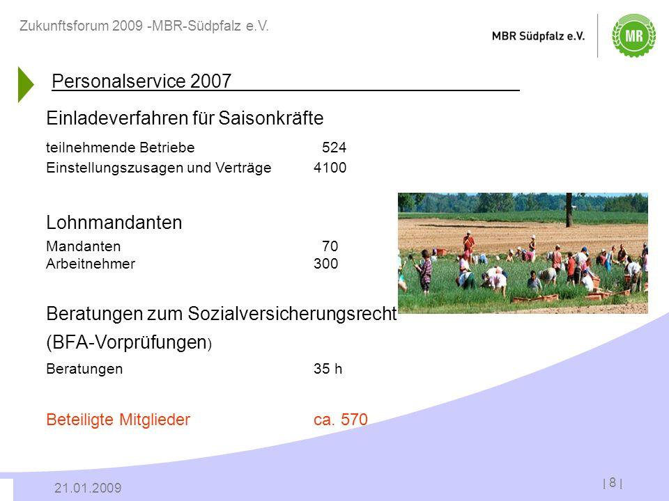 | 8 | 21.01.2009 Zukunftsforum 2009 -MBR-Südpfalz e.V. Einladeverfahren für Saisonkräfte teilnehmende Betriebe 524 Einstellungszusagen und Verträge 41
