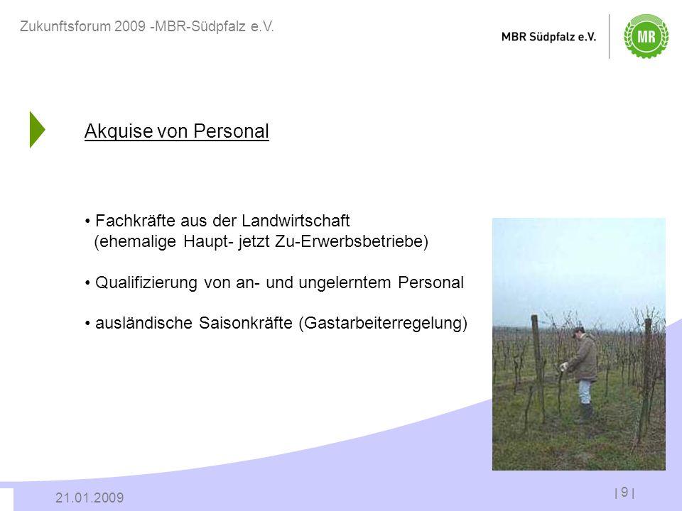 | 9 | 21.01.2009 Zukunftsforum 2009 -MBR-Südpfalz e.V. Akquise von Personal Fachkräfte aus der Landwirtschaft (ehemalige Haupt- jetzt Zu-Erwerbsbetrie