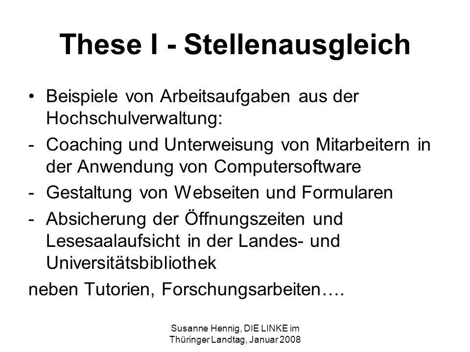Susanne Hennig, DIE LINKE im Thüringer Landtag, Januar 2008 These I - Stellenausgleich Beispiele von Arbeitsaufgaben aus der Hochschulverwaltung: -Coa