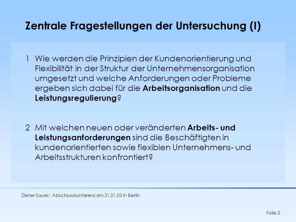 Dieter Sauer: Abschlusskonferenz am 31.01.03 in Berlin Folie 4 Zentrale Fragestellungen der Untersuchung (II) 3Wie nehmen die Beschäftigten diese neuen Anforderungen wahr und wie bewältigen sie diese.