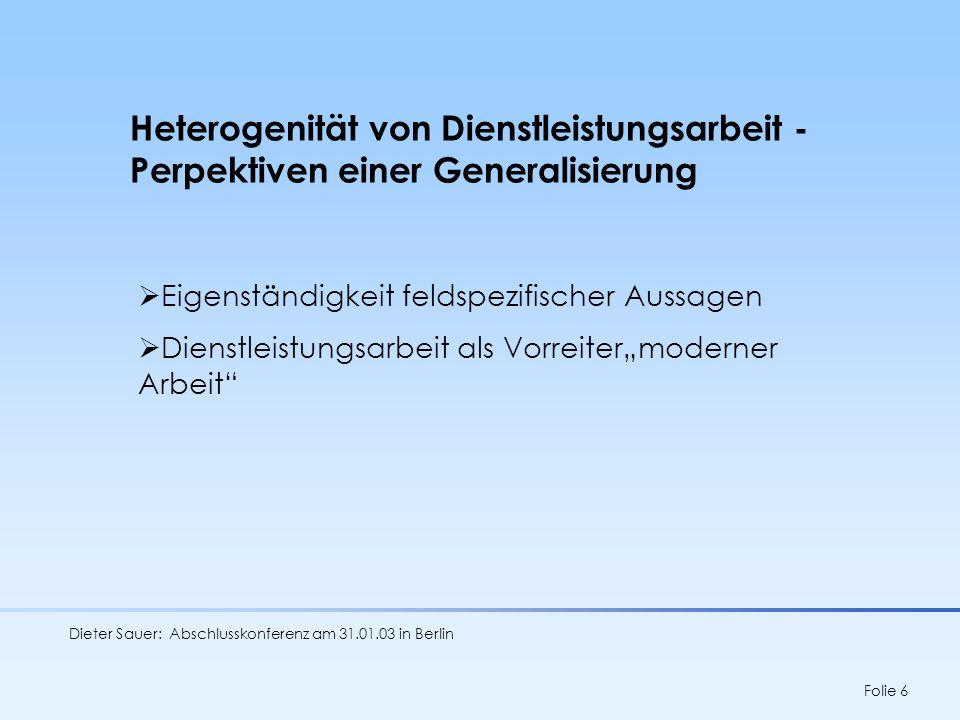 Dieter Sauer: Abschlusskonferenz am 31.01.03 in Berlin Folie 6 Heterogenität von Dienstleistungsarbeit - Perpektiven einer Generalisierung Eigenständi