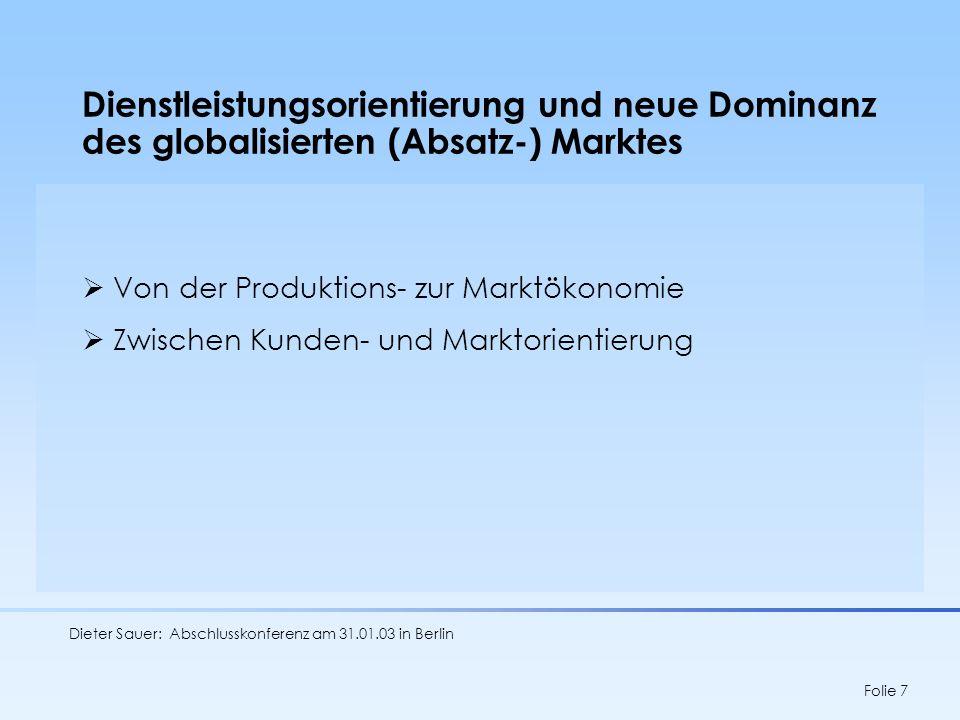 Dieter Sauer: Abschlusskonferenz am 31.01.03 in Berlin Folie 8 Informatisierung und neue Dominanz der globalen Finanz- und Kapitalmärkte Neues Verhältnis von Geld- und Realkapital Informationstechnische Durchdringung (Netzwerktechnologie) Wertorientierte Unternehmenssteuerung