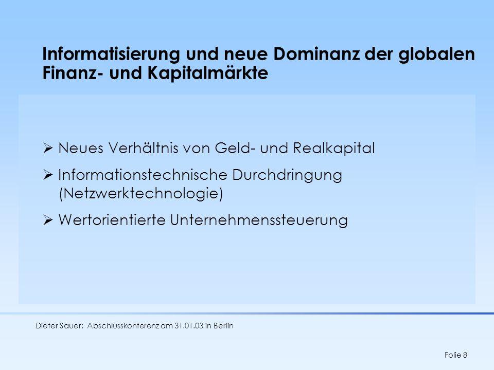 Dieter Sauer: Abschlusskonferenz am 31.01.03 in Berlin Folie 9 Neue Organisations- und Steuerungsformen in den Unternehmen Dezentralisierung und Vermarktlichung Indirekte Steuerung und Selbstorganisation Neue zentralistische Kontroll- und Steuerungsformen