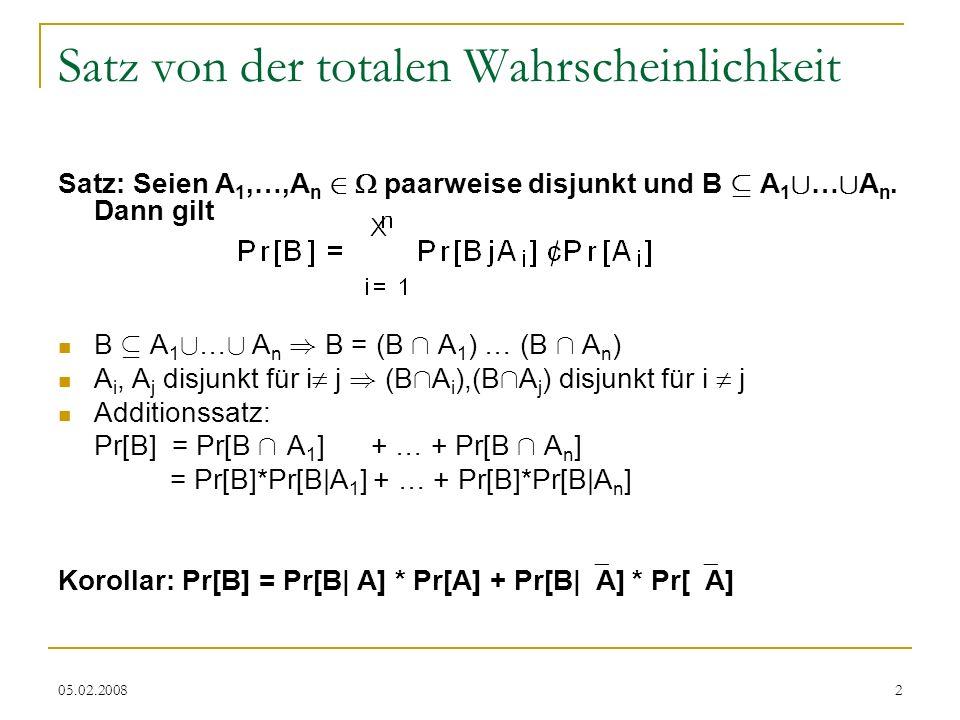 05.02.20082 Satz von der totalen Wahrscheinlichkeit Satz: Seien A 1,…,A n 2 paarweise disjunkt und B µ A 1 [ … [ A n.