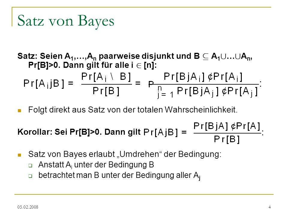 05.02.20084 Satz von Bayes Satz: Seien A 1,…,A n paarweise disjunkt und B µ A 1 [ … [ A n, Pr[B]>0.