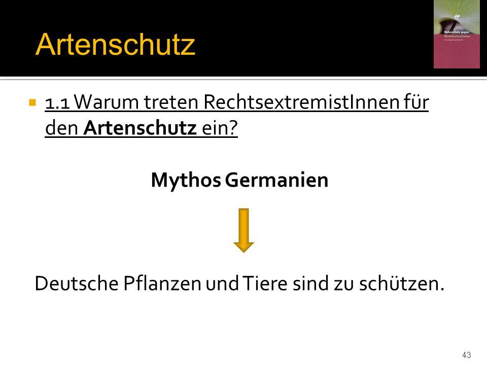 1.1 Warum treten RechtsextremistInnen für den Artenschutz ein? Mythos Germanien Deutsche Pflanzen und Tiere sind zu schützen. Artenschutz 43