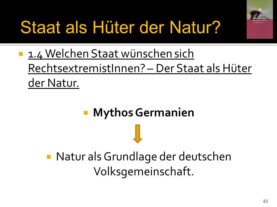 1.4 Welchen Staat wünschen sich RechtsextremistInnen? – Der Staat als Hüter der Natur. Mythos Germanien Natur als Grundlage der deutschen Volksgemeins