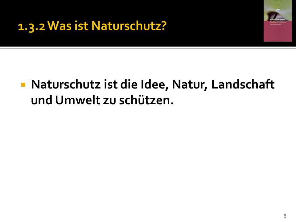Naturschutz ist die Idee, Natur, Landschaft und Umwelt zu schützen. 6