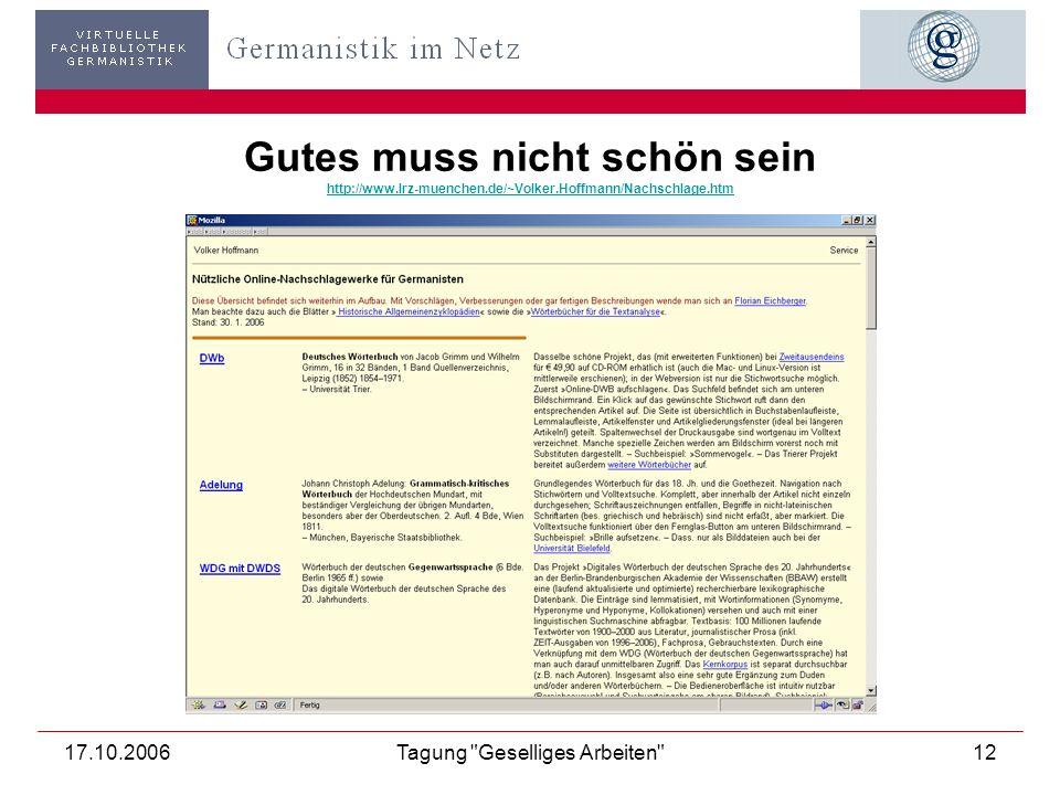 17.10.2006Tagung Geselliges Arbeiten 12 Gutes muss nicht schön sein http://www.lrz-muenchen.de/~Volker.Hoffmann/Nachschlage.htm http://www.lrz-muenchen.de/~Volker.Hoffmann/Nachschlage.htm
