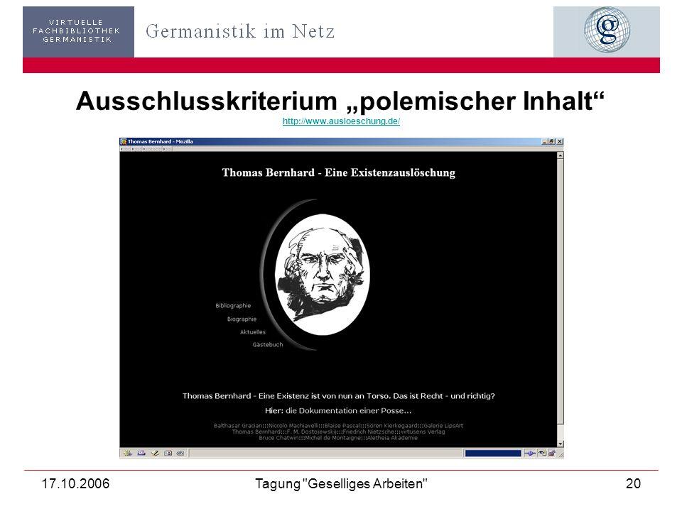 17.10.2006Tagung Geselliges Arbeiten 20 Ausschlusskriterium polemischer Inhalt http://www.ausloeschung.de/ http://www.ausloeschung.de/