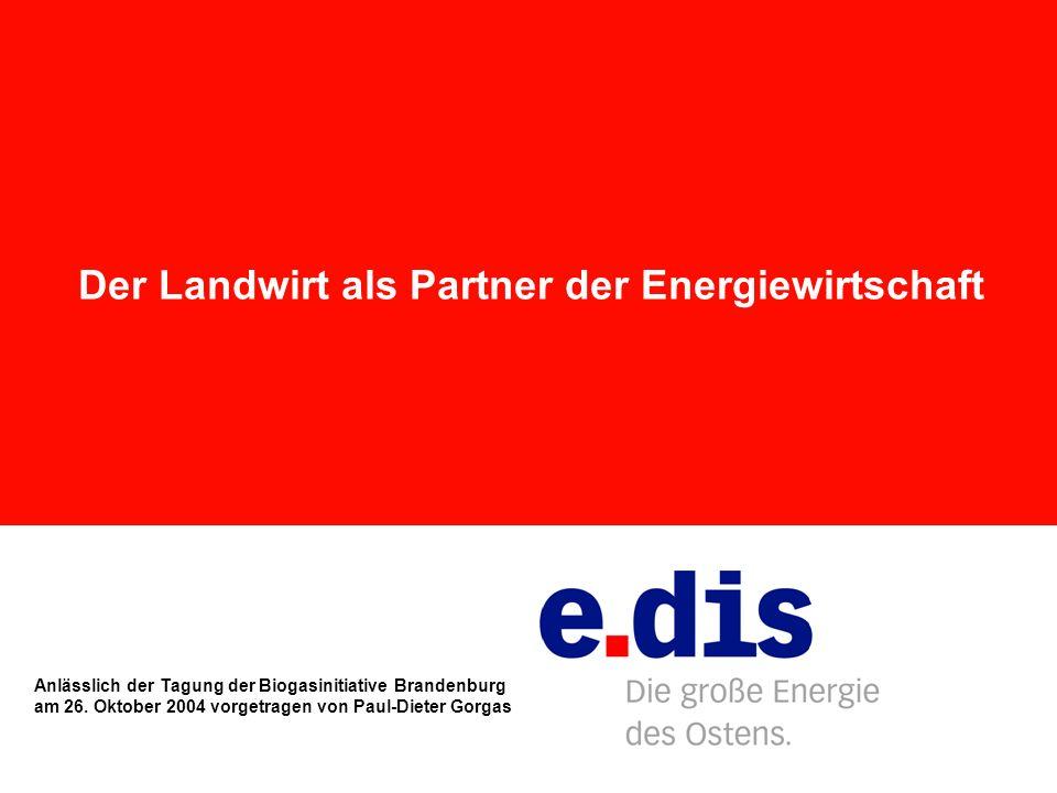 Der Landwirt als Partner der Energiewirtschaft Anlässlich der Tagung der Biogasinitiative Brandenburg am 26. Oktober 2004 vorgetragen von Paul-Dieter