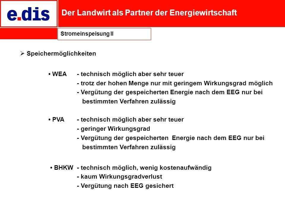 Der Landwirt als Partner der Energiewirtschaft Stromeinspeisung II Speichermöglichkeiten WEA- technisch möglich aber sehr teuer - trotz der hohen Meng