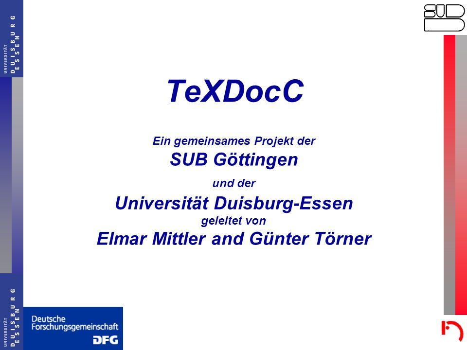 TeXDocC Ein gemeinsames Projekt der SUB Göttingen und der Universität Duisburg-Essen geleitet von Elmar Mittler and Günter Törner