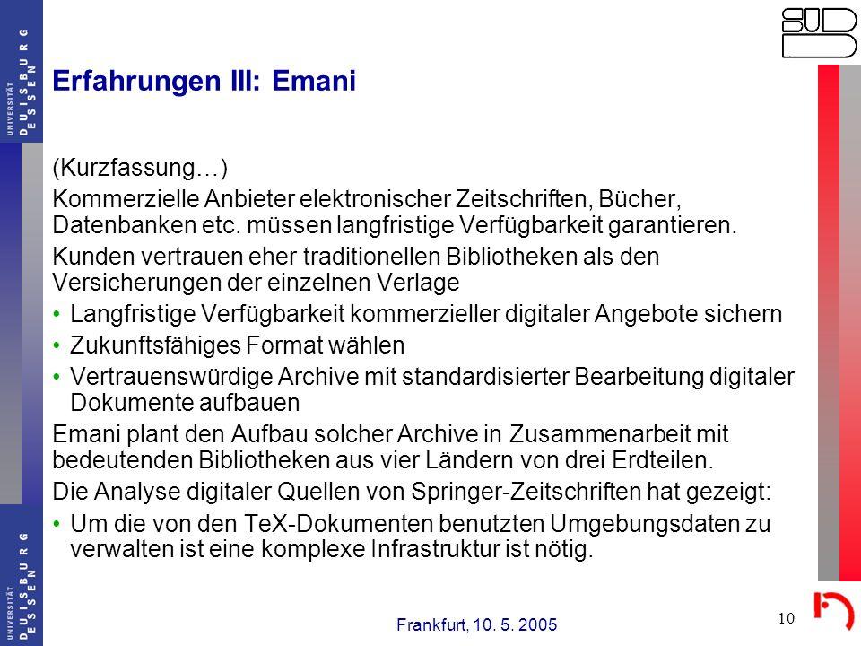 Frankfurt, 10. 5. 2005 10 Erfahrungen III: Emani (Kurzfassung…) Kommerzielle Anbieter elektronischer Zeitschriften, Bücher, Datenbanken etc. müssen la