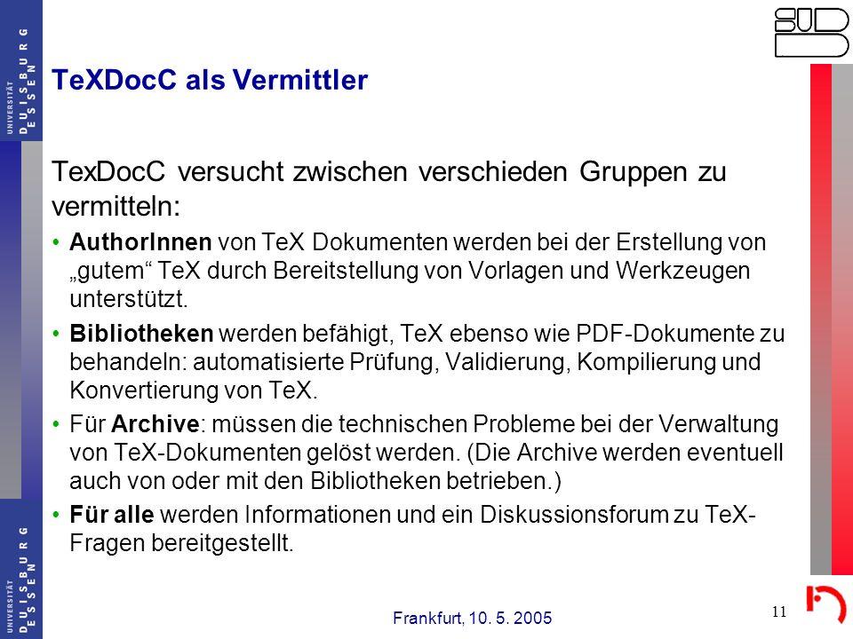 Frankfurt, 10. 5. 2005 11 TeXDocC als Vermittler TexDocC versucht zwischen verschieden Gruppen zu vermitteln: AuthorInnen von TeX Dokumenten werden be